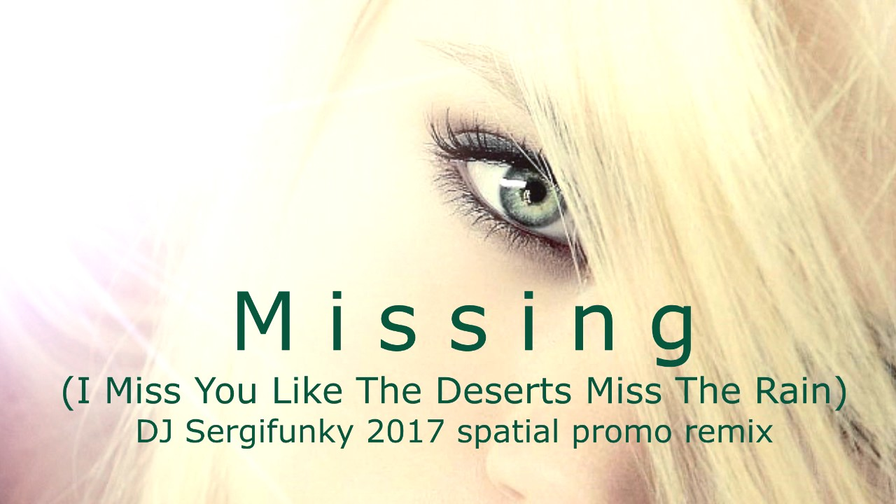 Missing I Miss You Like The Deserts Miss The Rain Sergifunky