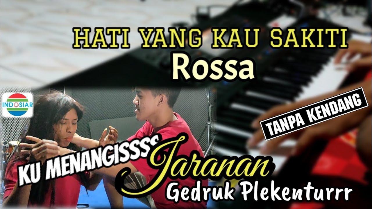 Hati Yang Kau Sakiti - ROSSA | KU MENANGIS ost Indosiar versi koplo Jaranan gedruk tanpa kendang