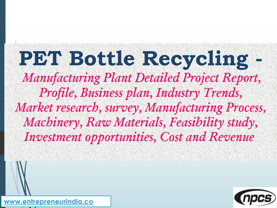 Pet Bottle Recycling  Manufacturing Plant Detailed Project