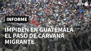 Fuerzas de seguridad frenan caravana migrante en Guatemala con gas lacrimógeno y palos | AFP