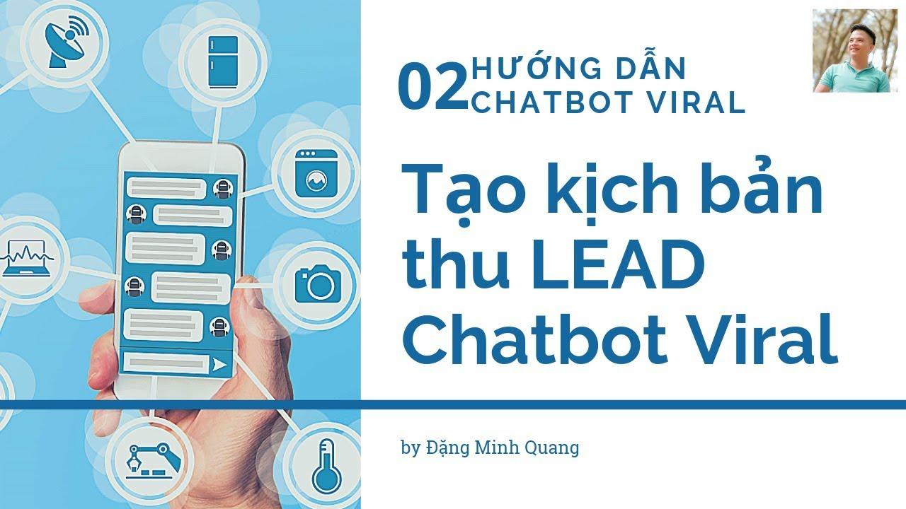 Chatbot Viral – Tạo kịch bản thu LEAD chatbot viral(P.2)