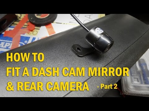 How to Install a Dash Cam Mirror and Rear Camera to your Car - Part 2