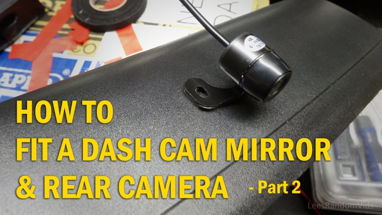 How To Install A Dash Cam Mirror And Rear Camera To Your