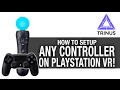 HOW TO SETUP ANY CONTROLLER ON PSVR PC // PS MOVE, DUALSHOCK 4, FLIGHT STICK, VR GAMEPLAY