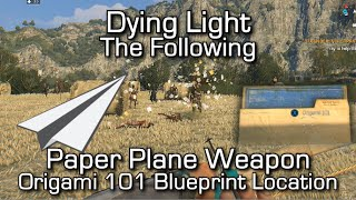 Dying Light The Following - Paper Plane Weapon - Origami 101 Blueprint Location Easter Egg