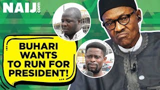 president buhari on 2019 presidential election will you vote for him? legit tv