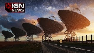 Scientists Explore New Methods to Contact Aliens; Other Advise Against It - IGN News