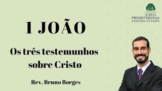 Os três testemunhos sobre Cristo - 1Jo 5.6-10    Rev. Bruno Borges