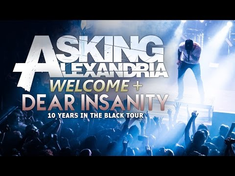 """Asking Alexandria - """"Welcome"""" & """"Dear Insanity"""" LIVE! 10 Years In The Black Tour"""