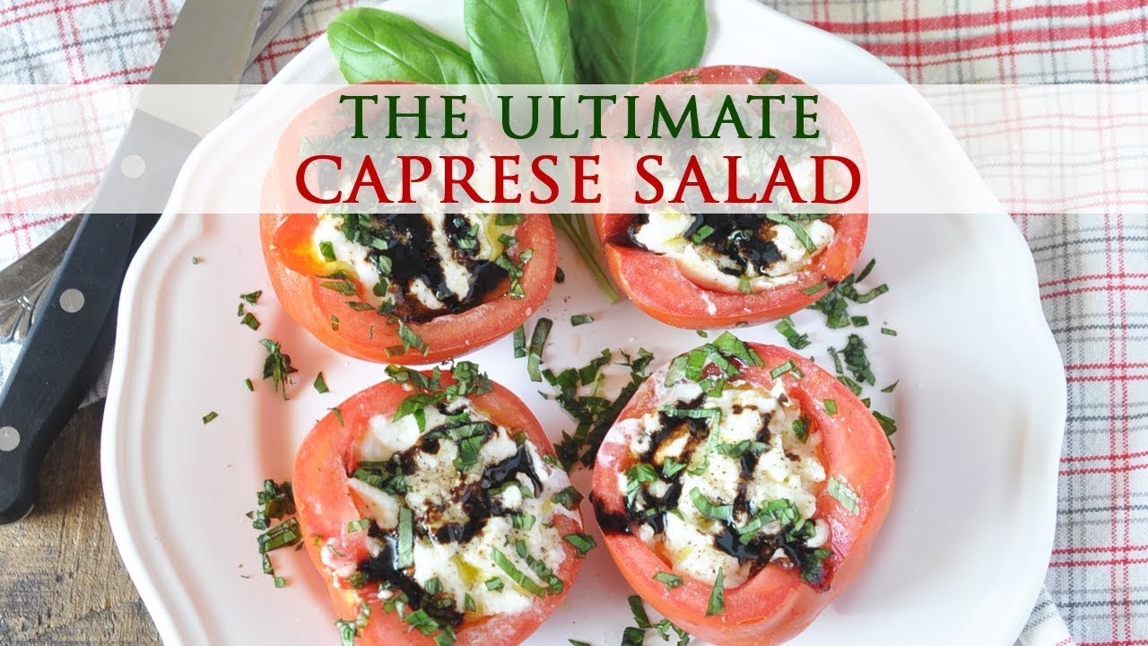 The Ultimate Caprese Salad Recipe With Buffalo Mozzarella Youtube