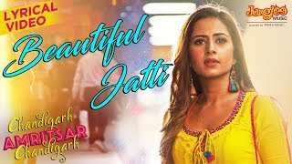 Beautiful Jatti | Lyrical | Gippy Grewal | Sargun Mehta | Chandigarh Amritsar Chandigarh