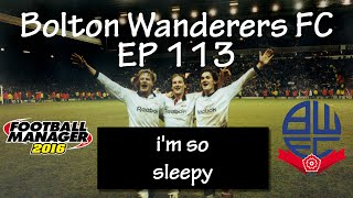 Football Manager 2016 - Bolton Wanderers EP113