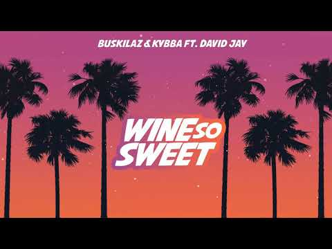 Buskilaz & Kybba - Wine So Sweet (Feat. David Jay)