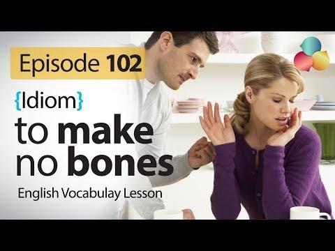 To make no bones ( idiom)  - English Vocabulary lesson # 102