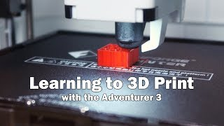 Learning to 3D Print with the Adventurer 3 by FlashForge