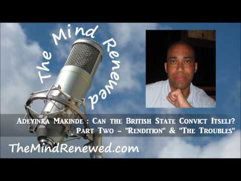 "Adeyinka Makinde : Can the British State Convict Itself? (Part Two - ""Rendition"" & ""The Troubles"")"