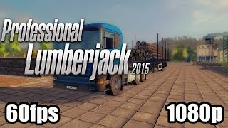 Professional Lumberjack 2015 Gameplay - Simulation Game 2015 PC HD 1080p 60fps Let's Play