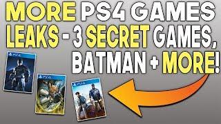 More PS4 Games Leaks - 3 Secret Games, Batman and More!