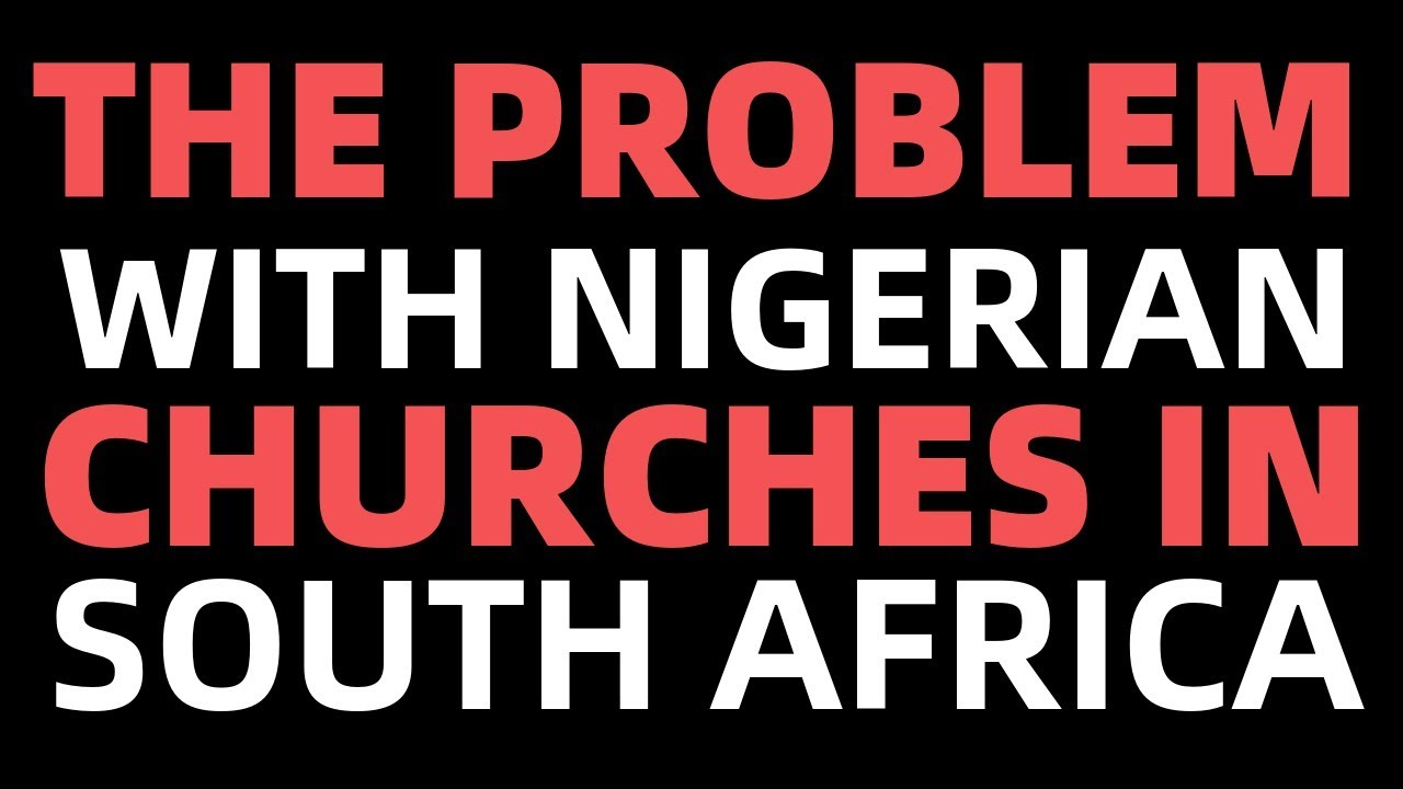 THE PROBLEM WITH NIGERIAN CHURCHES IN SOUTH AFRICA