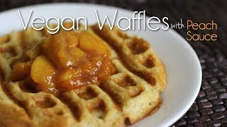 Vegan Waffles With Peach Sauce {for Mother's Day}