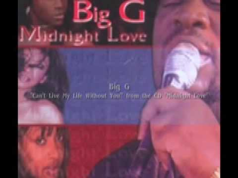 BIG G - Can't Live My Life Without You
