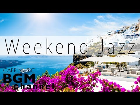 Weekend Jazz Mix - Relaxing Jazz & Bossa Nova  - Background Cafe