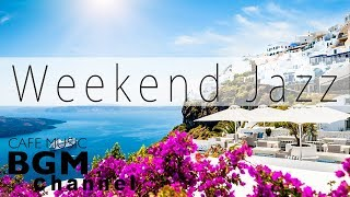 Weekend Jazz Mix - Relaxing Jazz & Bossa Nova Music - Background Cafe Music