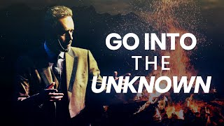 Go Into The Unknown   Best Life Advice | Jordan Peterson