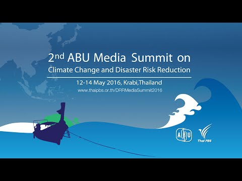 ABU Media Summit 2016: SESSION 5: Working Together for Climate Change and DRR Literacy (TH)