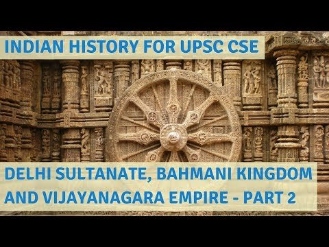Medieval Indian History for UPSC CSE Part 2 - Delhi Sultanate, Bahmani Kingdom & Vijayanagara Empire