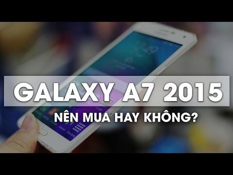 Galaxy A7 2015 giá 2.950 có nên mua không?