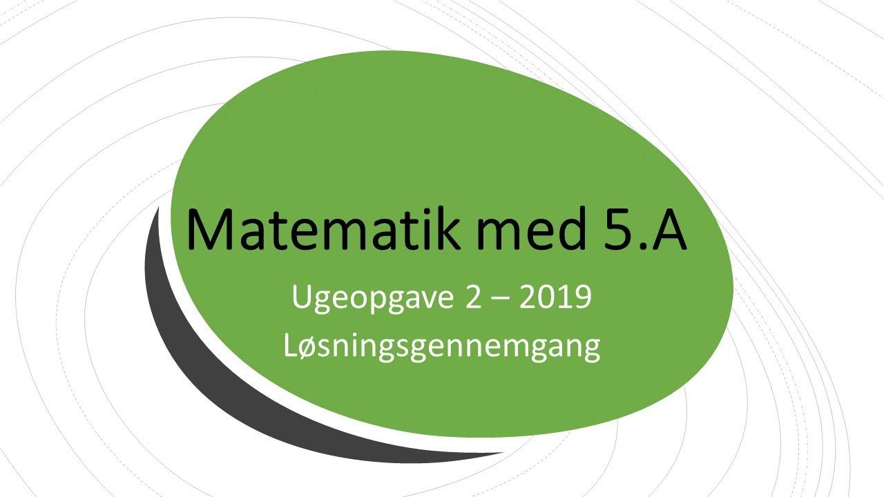 Matematik for 5. klasse - Ugeopgave 2 - 2019 - Løsning