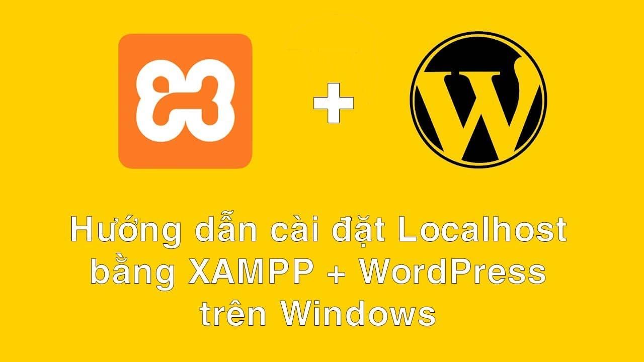 Hướng dẫn cài đặt Localhost bằng XAMPP + WordPress trên Windows