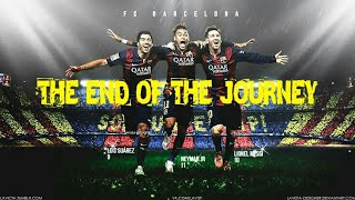 The end of the journey | MSN | Neymar jr. | FC Barcelona | don't let me down