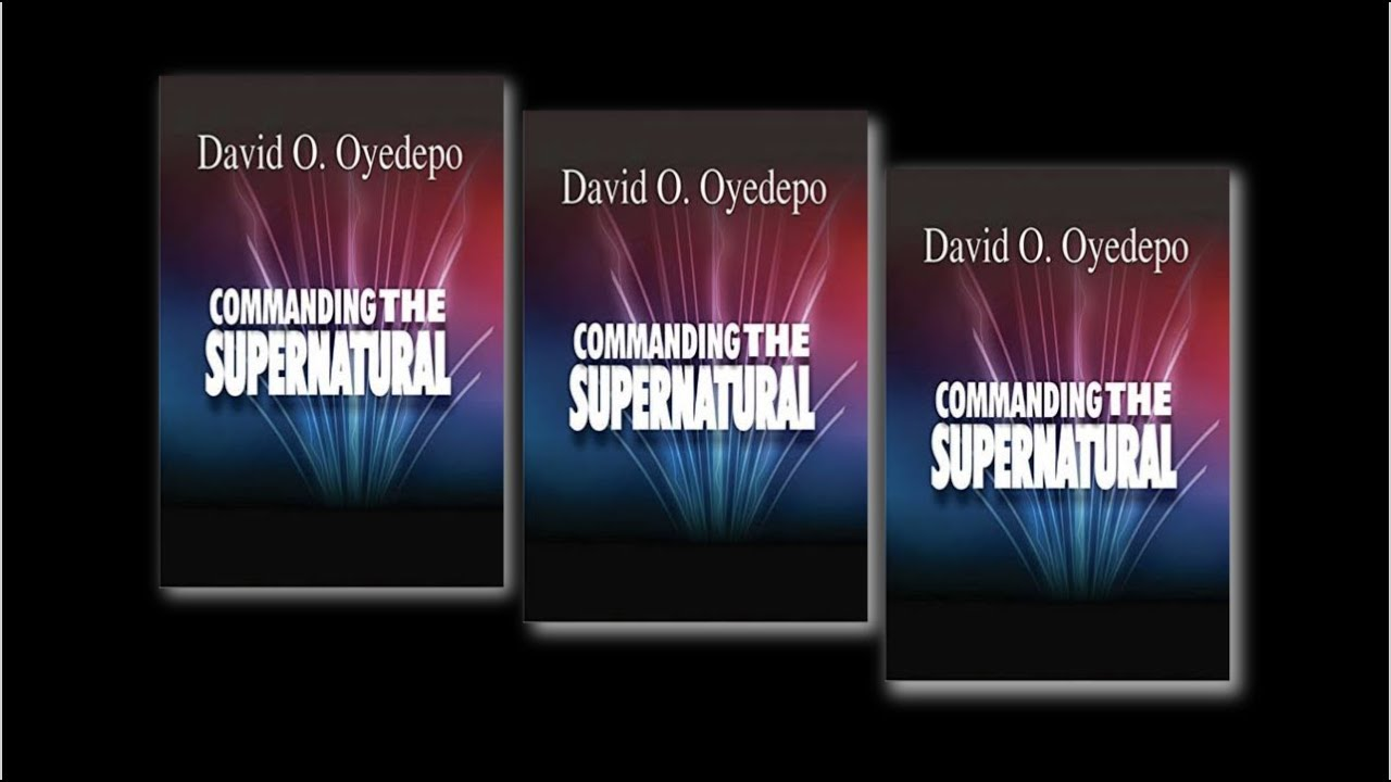 Download COMMANDING THE SUPERNATURAL BY DAVID O. OYEDEPO // FULL AUDIOBOOK