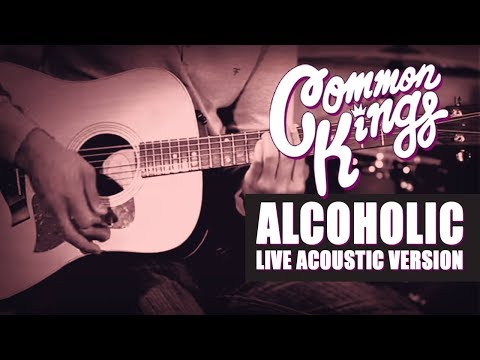 Common Kings ALCOHOLIC (Acoustic Version Live) - Official Video