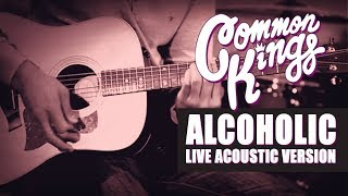 Common Kings - Alcoholic (Live Acoustic Version) - Official Video