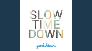 Provided to YouTube by Fandalism Slow Time Down · Goodshivers Slow ...