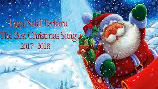 LAGU NATAL TERBARU DAN TERPOPULER 2017-2018 - THE BEST CHRISTMAS SONG