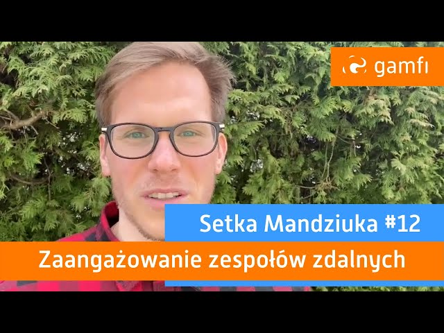 Setka Mandziuka #12 (Gamfi): Zaangażowanie zespołów zdalnych