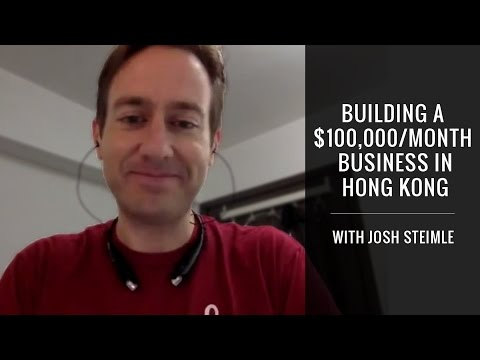Building A $100,000/Month Business In Hong Kong With Josh Steimle