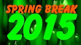 SPRING BREAK 2015!!!