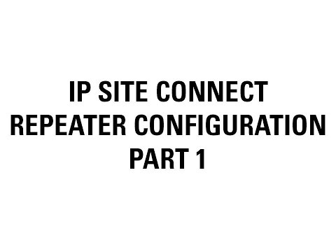 IP Site Connect Repeater Configuration (Part 1)