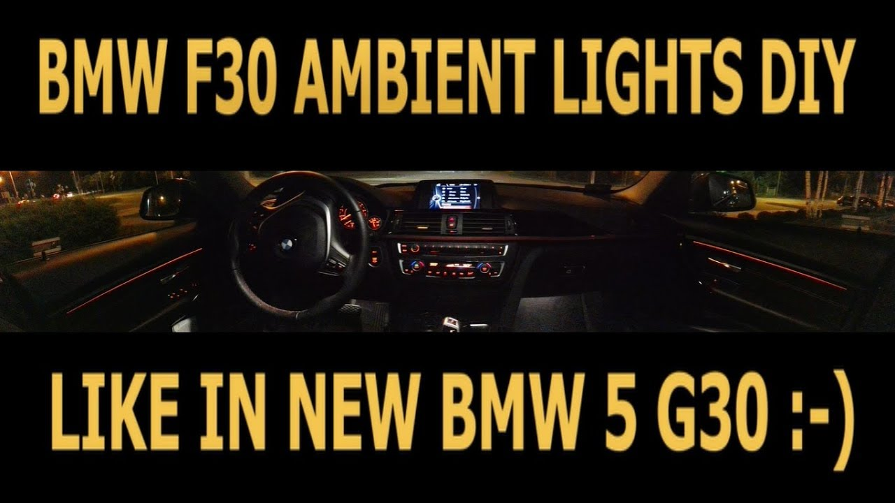 Bmw F30 Ambient Lights Like In New Bmw 5 G30 Diy Youtube