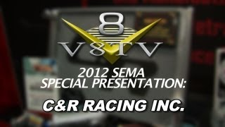 2012 SEMA V8TV VIDEO COVERAGE - C&R RACING INC.