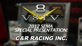 2012 SEMA V8TV VIDEO COVERAGE - C&R RACING INC.