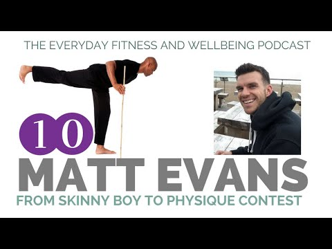 Matt Evans | From Skinny Boy To Physique Contest | Everday Fitness & Wellbeing Podcast