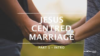 Jesus Centred Marriage Part 1