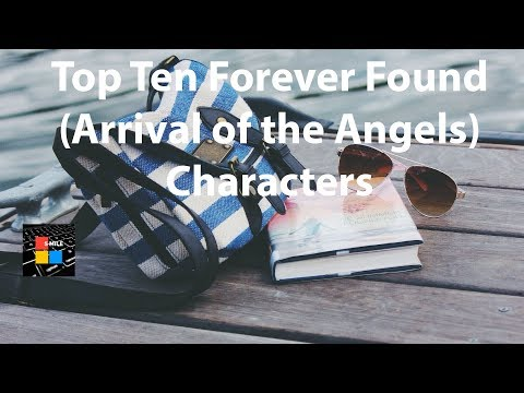 Top Ten Forever Found (Arrival of the Angels) Characters