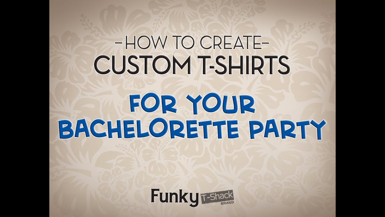 Where and how to make custom bachelorette party t shirts for Where to buy custom t shirts